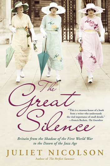 The Great Silence - Britain from the Shadow of the First World War to the Dawn of the Jazz Age ebook by Juliet Nicolson