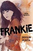 Frankie ebook by Shivaun Plozza