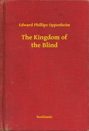 The Kingdom of the Blind ebook by Edward Phillips Oppenheim