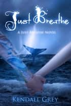 Just Breathe - A Just Breathe Novel ebook by Kendall Grey