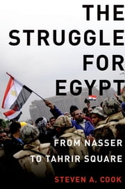 The Struggle for Egypt : From Nasser to Tahrir Square ebook by Steven A. Cook
