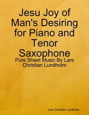 Jesu Joy of Man's Desiring for Piano and Tenor Saxophone - Pure Sheet Music By Lars Christian Lundholm ebook by Lars Christian Lundholm