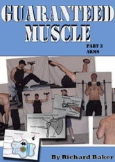 Guaranteed muscle part 3 Arms ebook by Richard Baker