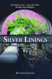 Silver Linings - Overcoming, with optimism - A Memoir ebook by Gordon Jackson