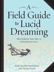 A Field Guide to Lucid Dreaming - Mastering the Art of Oneironautics ebook by Kobo.Web.Store.Products.Fields.ContributorFieldViewModel
