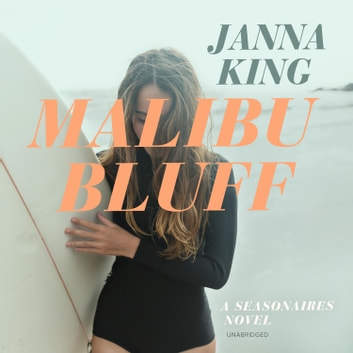Malibu Bluff - A Seasonaires Novel audiobook by Janna King