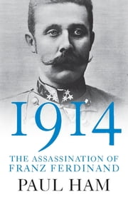 1914: The Assassination of Franz Ferdinand ebook by Paul Ham