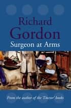 Surgeon At Arms ebook by Richard Gordon
