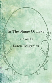 In The Name Of Love ebook by Karen Teagarden