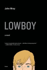 Lowboy - A Novel ebook by John Wray