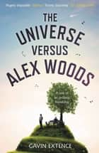 The Universe Versus Alex Woods ebook by Gavin Extence