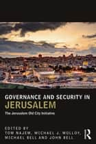 Governance and Security in Jerusalem - The Jerusalem Old City Initiative ebook by John Bell, Michael J. Molloy, Tom Najem,...