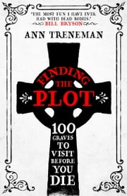 Finding the Plot - 100 Graves to Visit Before You Die ebook by Ann Treneman