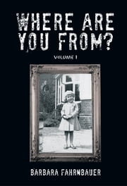 Where Are You From? - Volume I ebook by Barbara Fahrnbauer