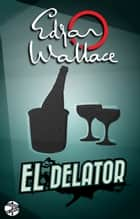 El delator ebook by Edgar Wallace