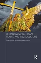 Russian Aviation, Space Flight and Visual Culture eBook by Vlad Strukov, Helena Goscilo