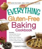 The Everything Gluten-Free Baking Cookbook ebook by Carrie S Forbes