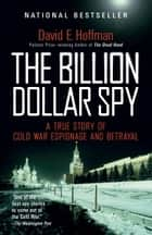 The Billion Dollar Spy ebook by David E. Hoffman