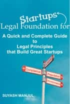 Legal Foundation for Start-ups: A quick and complete guide to legal principles that build great start-ups ebook by Suyash Manjul