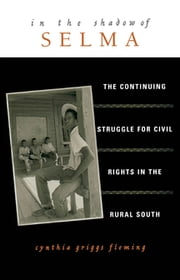 In the Shadow of Selma - The Continuing Struggle for Civil Rights in the Rural South ebook by Cynthia Griggs Fleming