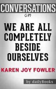 We Are All Completely Besides Ourselves: A Novel By Karen Joy Fowler | Conversation Starters ebook by dailyBooks