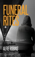 Funeral Rites ebook by Alfie Robins