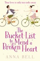 The Bucket List to Mend a Broken Heart ebook by Anna Bell