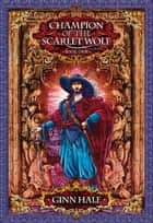 Champion of the Scarlet Wolf Book One ebook by Ginn Hale