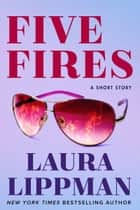 Five Fires - A Short Story ebook by Laura Lippman