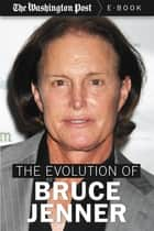 The Evolution of Bruce Jenner ebook by The Washington Post