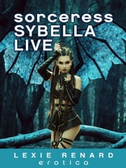 Sorceress Sybella Live ebook by Lexie Renard