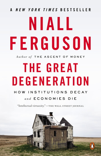 The Great Degeneration - How Institutions Decay and Economies Die ebook by Niall Ferguson