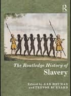 The Routledge History of Slavery ebook by Gad Heuman, Trevor Burnard