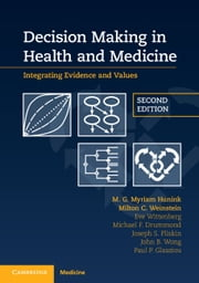 Decision Making in Health and Medicine - Integrating Evidence and Values ebook by M. G. Myriam Hunink,Milton C. Weinstein,Eve Wittenberg,Michael F. Drummond,Joseph S. Pliskin,John B. Wong,Paul P. Glasziou
