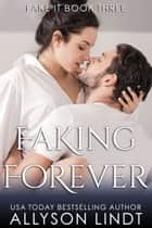 Faking Forever ebook by Allyson Lindt