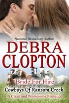 Bride for Hire - Clean and Wholesome Romance ebook by Debra Clopton