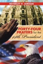 Forty-Four Prayers for the 44th President ebook by Beverley P. Jordan