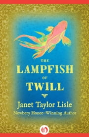 The Lampfish of Twill ebook by Janet Taylor Lisle,Wendy Anderson Halperin