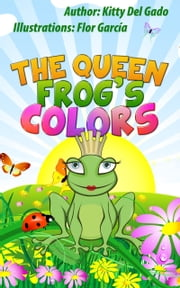 The Queen Frog´s Colors ebook by Kitty Del Gado