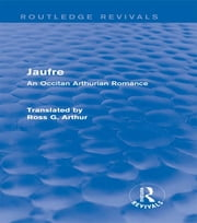 Jaufre (Routledge Revivals) - An Occitan Arthurian Romance ebook by Ross G. Arthur