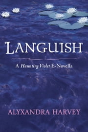 Languish: A Haunting Violet novella ebook by Alyxandra Harvey