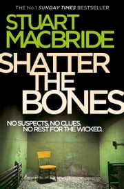 Shatter the Bones (Logan McRae, Book 7) ebook by Stuart MacBride