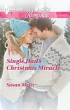 Single Dad's Christmas Miracle ebook by Susan Meier