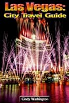 Las Vegas - City Travel Guide ebook by Cindy Washington