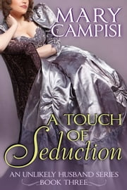 A Touch of Seduction - An Unlikely Husband: Book Three ebook by Mary Campisi