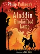 Aladdin and the Enchanted Lamp ebook by Philip Pullman