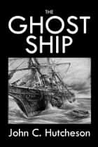 The Ghost Ship ebook by John Conroy Hutcheson