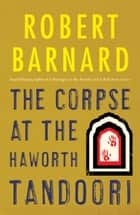 The Corpse at the Haworth Tandoori ebook by Robert Barnard