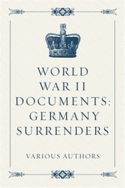 World War II Documents: Germany Surrenders ebook by Various Authors