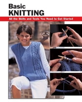 Basic Knitting: All the Skills and Tools You Need to Get Started ebook by Missy Burns, Anita J. Tosten